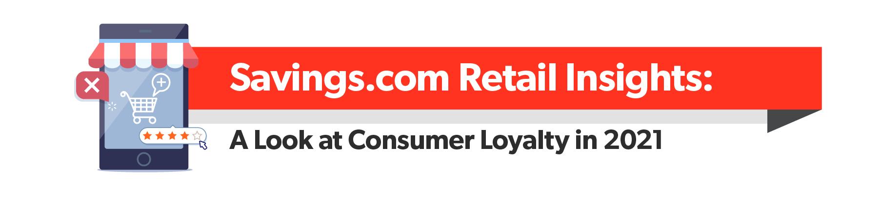 Savings.com Retail Insights: A Look at Consumer Loyalty in 2021